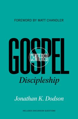 Gospel-Centered Discipleship - Dodson, Jonathan K, and Chandler, Matt, Pastor (Foreword by)