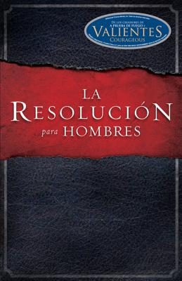 La Resolucion Para Hombres - Kendrick, Stephen, and Kendrick, Alex, and Alcorn, Randy