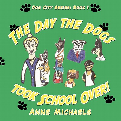 The Day the Dogs Took School Over! - Michaels, Anne