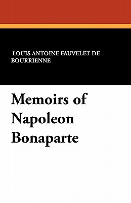 Memoirs of Napoleon Bonaparte - De Bourrienne, Louis Antonine Fauve, and Phipps, R W (Editor)