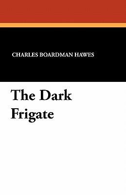 The Dark Frigate - Hawes, Charles Boardman