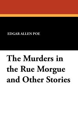 The Murders in the Rue Morgue and Other Stories - Poe, Edgar Allan