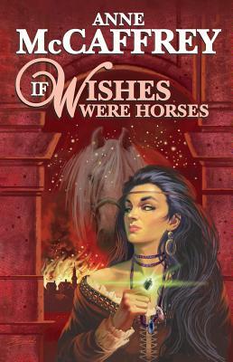 If Wishes Were Horses - McCaffrey, Anne