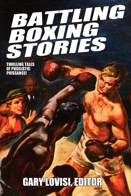 Battling Boxing Stories: Thrilling Tales of Pugilistic Puissance - Lovisi, Gary (Editor), and Henderson, C J (Contributions by), and Trybulski, Stan (Contributions by)