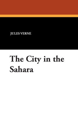 The City in the Sahara - Verne, Jules
