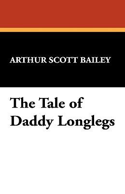 The Tale of Daddy Longlegs - Bailey, Arthur Scott