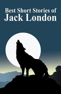 The Best Short Stories of Jack London - London, Jack