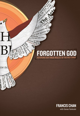Forgotten God: Reversing Our Tragic Neglect of the Holy Spirit - Chan, Francis, and Yankoski, Danae