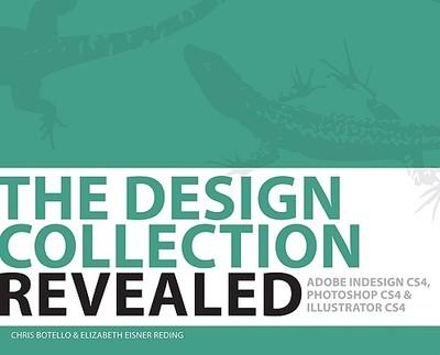 The Design Collection Revealed: Adobe Indesign Cs4, Adobe Photoshop Cs4, and Adobe Illustrator Cs4 - Botello, Chris, and Reding, Elizabeth Eisner