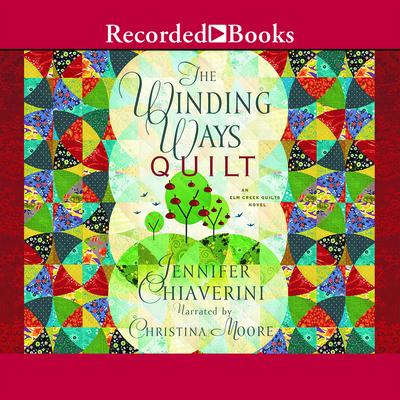 The Winding Ways Quilt - Chiaverini, Jennifer, and Moore, Christina (Narrator)