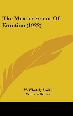 The Measurement of Emotion (1922) - Smith, W Whately, and Brown, William (Foreword by)