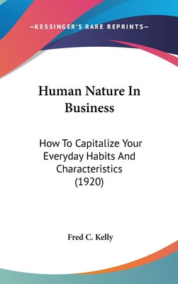 Human Nature in Business: How to Capitalize Your Everyday Habits and Characteristics (1920) - Kelly, Fred C