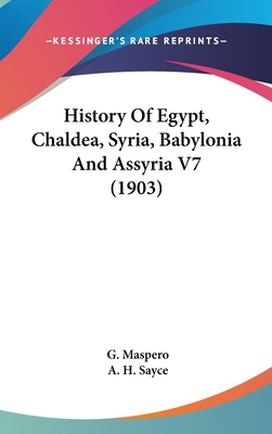 History of Egypt, Chaldea, Syria, Babylonia and Assyria V7 (1903) - Maspero, G, and Sayce, A H