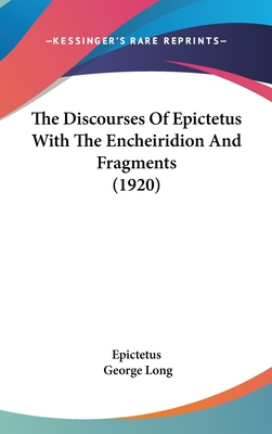 The Discourses of Epictetus with the Encheiridion and Fragments (1920) - Epictetus, and Long, George (Translated by)