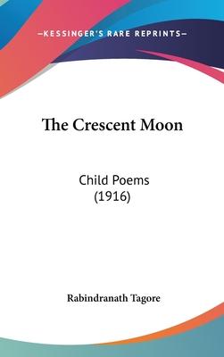 The Crescent Moon: Child Poems (1916) - Tagore, Rabindranath