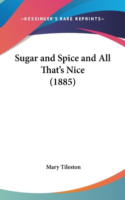 Sugar and Spice and All That's Nice (1885) - Tileston, Mary