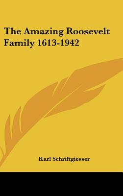The Amazing Roosevelt Family 1613-1942 - Schriftgiesser, Karl