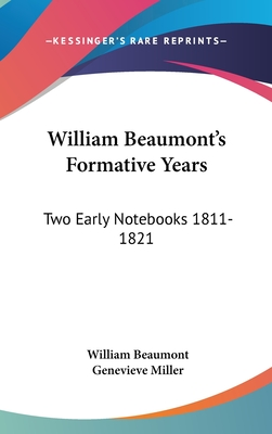 William Beaumont's Formative Years: Two Early Notebooks 1811-1821 - Beaumont, William, and Miller, Genevieve, Professor (Introduction by)