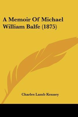 A memoir of Michael William Balfe - Kenney, Charles Lamb