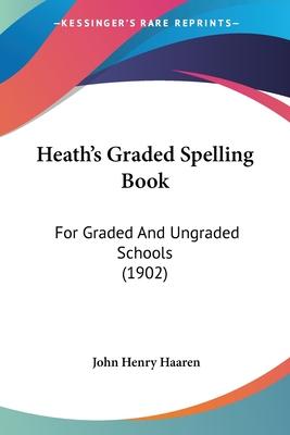 Heath's Graded Spelling Book: For Graded and Ungraded Schools (1902) - Haaren, John H