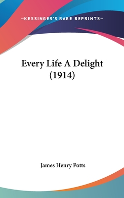 Every Life a Delight (1914) - Potts, James Henry