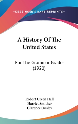 A History of the United States for the Grammar Grades - Hall, Robert Green