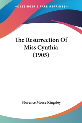 The Resurrection of Miss Cynthia (1905) - Kingsley, Florence Morse