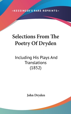 Selections from the Poetry of Dryden: Including His Plays and Translations (1852) - Dryden, John