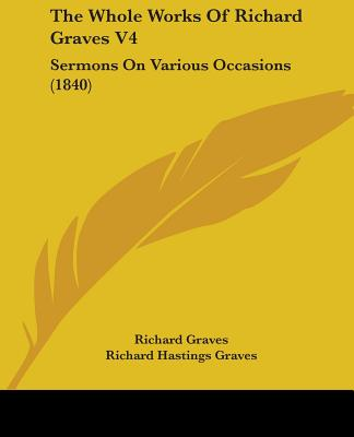 The Whole Works of Richard Graves V4: Sermons on Various Occasions (1840) - Graves, Richard