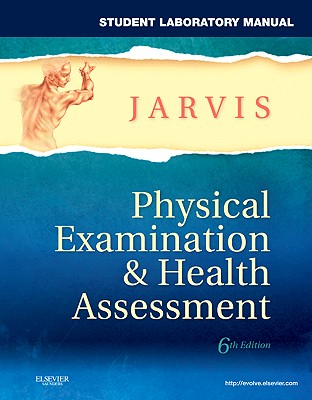 Student Laboratory Manual for Physical Examination & Health Assessment - Jarvis, Carolyn, M.S.N., RN.C., F.N.P.