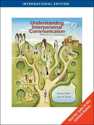 Understanding Interpersonal Communication: Making Choices in Changing Times - West, Richard, and Turner, Lynn H.