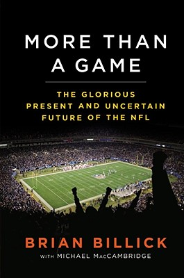 More Than a Game: The Glorious Present and Uncertain Future of the NFL - Billick, Brian, and MacCambridge, Michael