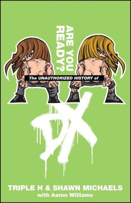 The Unauthorized History of DX: Are You Ready - Triple H, and Michaels, Shawn, and Williams, Aaron