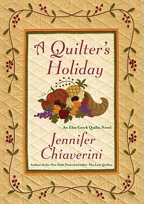 A Quilters' Holiday: An Elm Creek Quilts Novel - Chiaverini, Jennifer