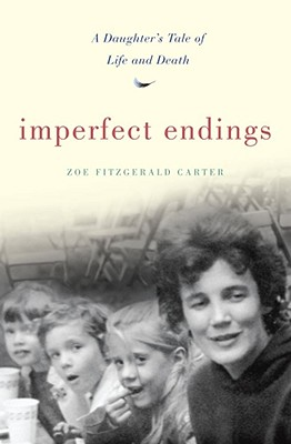 Imperfect Endings: A Daughter's Tale of Life an Death - Carter, Zoe Fitzgerald