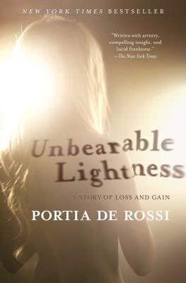 Unbearable Lightness: A Story of Loss and Gain - De Rossi, Portia