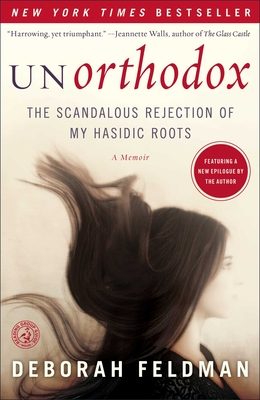 Unorthodox: The Scandalous Rejection of My Hasidic Roots - Feldman, Deborah