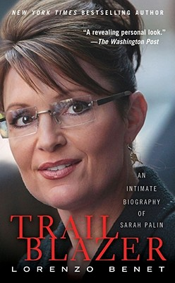 Trailblazer: An Intimate Biography of Sarah Palin - Benet, Lorenzo