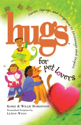 Hugs for Pet Lovers: Stories, Sayings, and Scriptures to Encourage and Inspire - Robertson, Korie, and Robertson, Willie, and Weiss, LeAnn