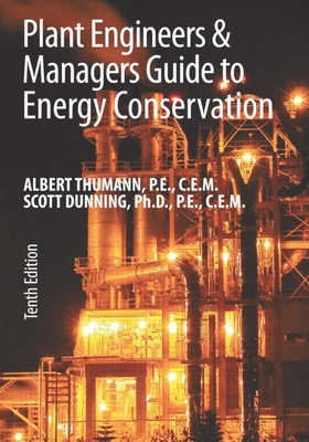 Plant Engineers and Managers Guide to Energy Conservation - Thumann, Albert, and Dunning, Scott