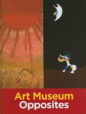 Art Museum Opposites - Friedland, Katy, and Shoemaker, Marla K