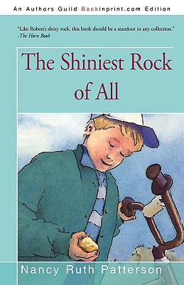 The Shiniest Rock of All - Patterson, Nancy Ruth