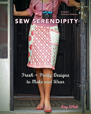 Sew Serendipity: Fresh + Pretty Designs to Make and Wear - Whitt, Kay