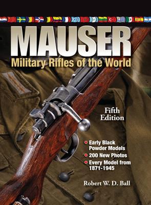 Mauser Military Rifles of the World - Ball, Robert W. D.
