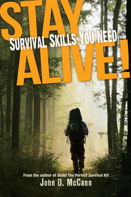Stay Alive!: Survival Skills You Need - McCann, John D