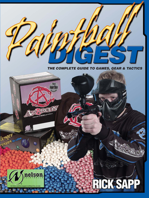 Paintball Digest: The Complete Guide to Games, Gear & Tactics - Sapp, Richard