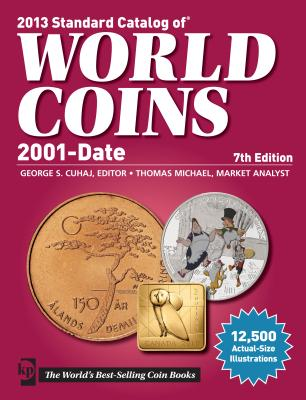 2013 Standard Catalog of World Coins 2001 to Date - Cuhaj, George S (Editor), and Michael, Thomas (Editor)