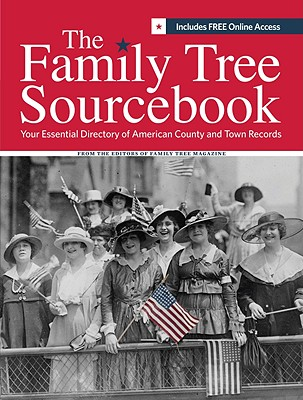 The Family Tree Sourcebook: Your Essential Directory to American County and Town Records - Editors of Family Tree Magazine