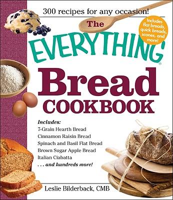 The Everything Bread Cookbook - Bilderback, Leslie, and Bilderback Leslie