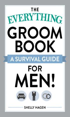 The Everything Groom Book: A Survival Guide for Men! - Hagen, Shelly